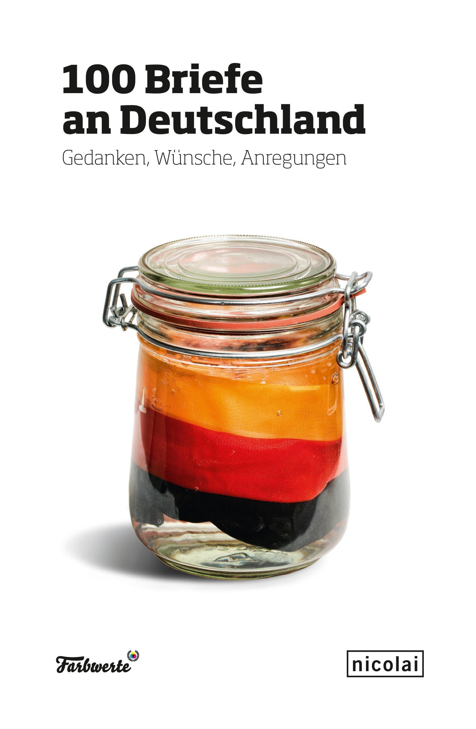 100 Briefe an Deutschland - Gedanken, Wünsche, Anregungen. Nicolai Verlag Berlin, Oktober 2015